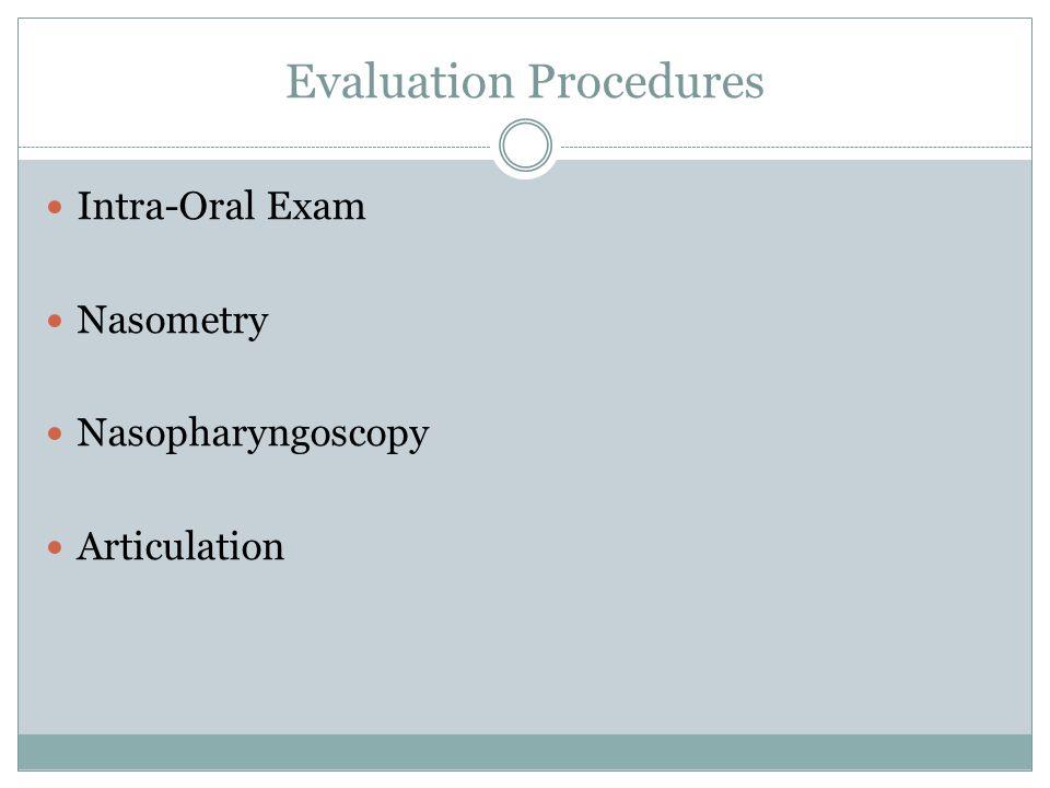 Evaluation Procedures Intra-Oral Exam Nasometry Nasopharyngoscopy Articulation