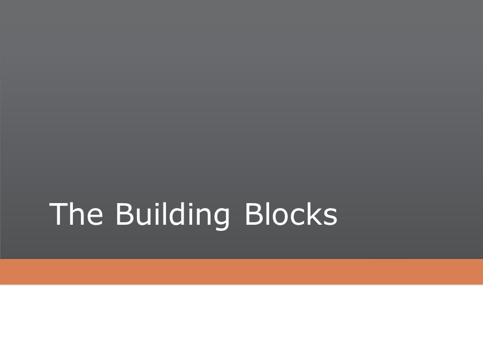 The Building Blocks
