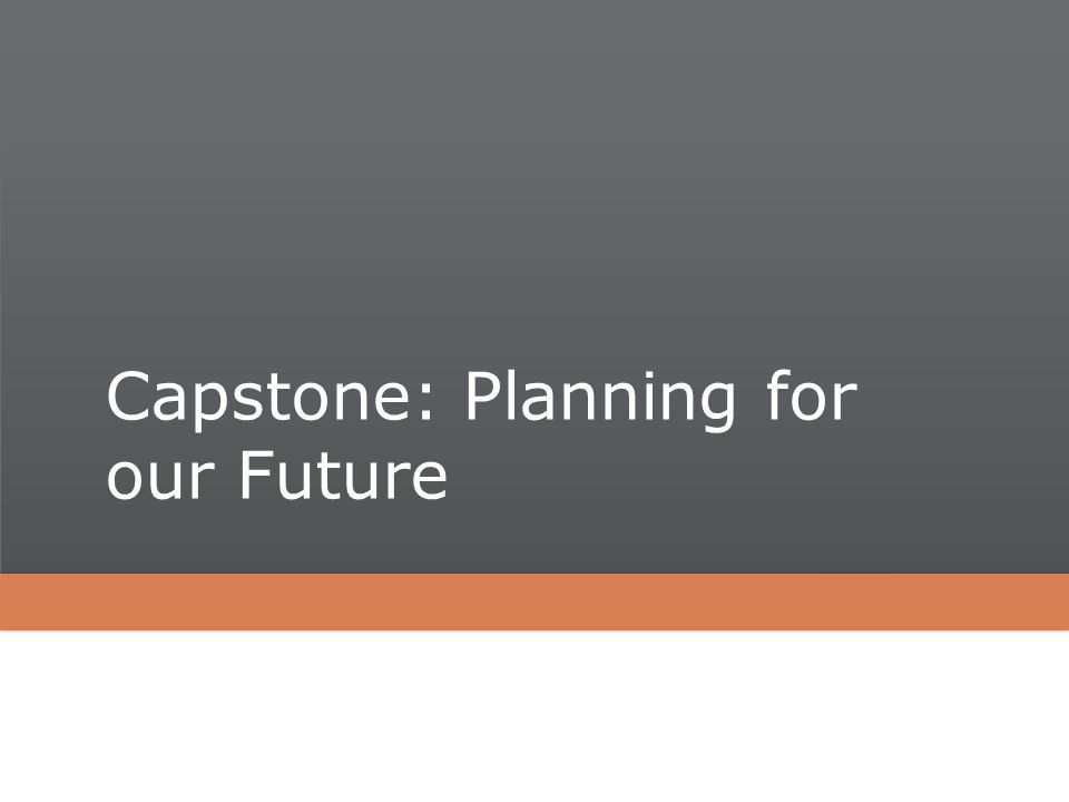Capstone: Planning for our Future