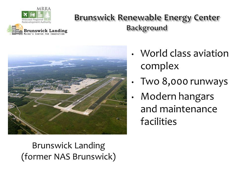 World class aviation complex Two 8,000 runways Modern hangars and maintenance facilities Brunswick Landing (former NAS Brunswick)