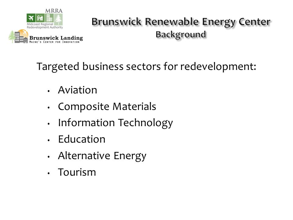 Targeted business sectors for redevelopment: Aviation Composite Materials Information Technology Education Alternative Energy Tourism