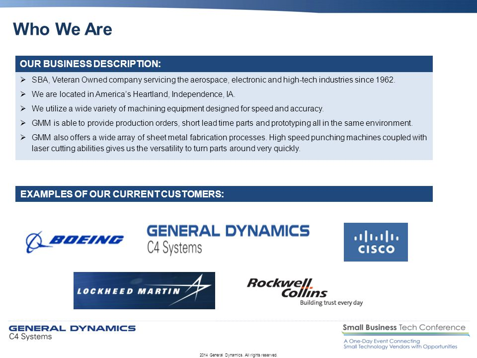 Who We Are 2014 General Dynamics. All rights reserved.  SBA, Veteran Owned company servicing the aerospace, electronic and high-tech industries since