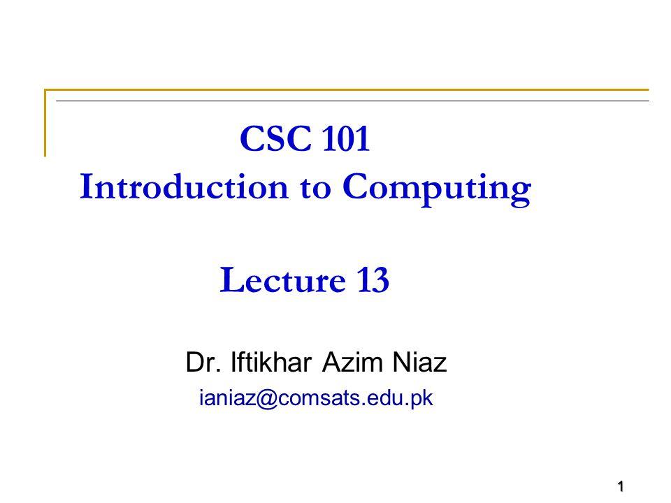 1 CSC 101 Introduction to Computing Lecture 13 Dr. Iftikhar Azim Niaz ianiaz@comsats.edu.pk 1