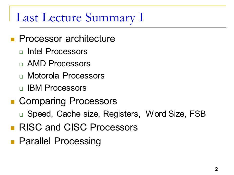 2 Last Lecture Summary I Processor architecture  Intel Processors  AMD Processors  Motorola Processors  IBM Processors Comparing Processors  Spee