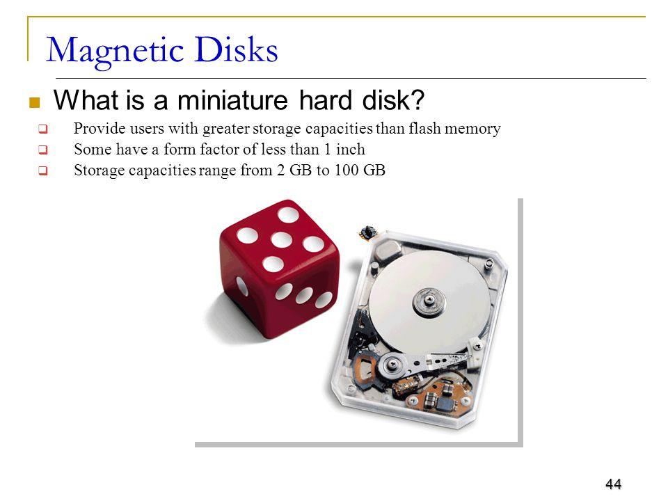 44 Magnetic Disks What is a miniature hard disk.