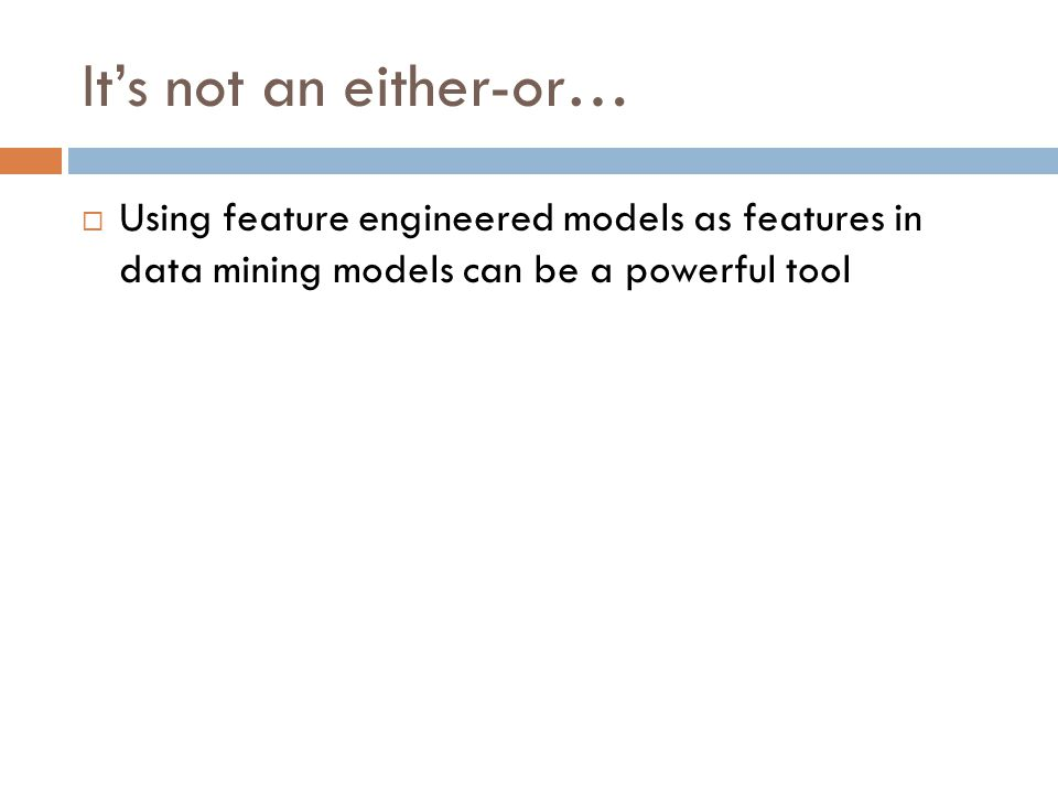 It's not an either-or…  Using feature engineered models as features in data mining models can be a powerful tool