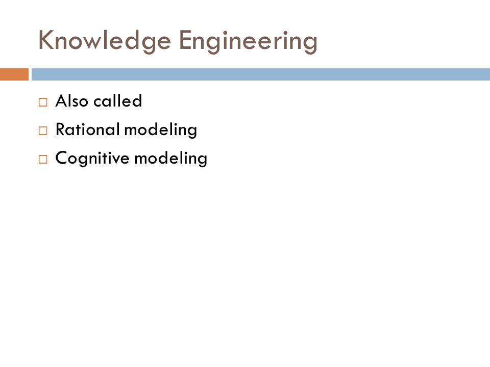 Knowledge Engineering  Also called  Rational modeling  Cognitive modeling