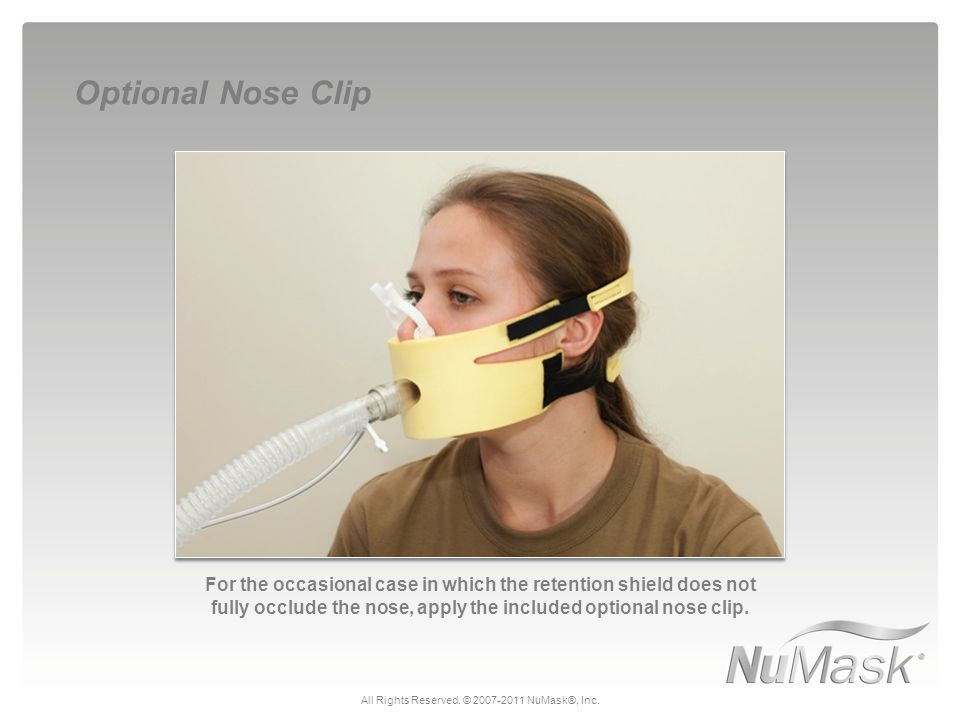 Optional Nose Clip All Rights Reserved. © 2007-2011 NuMask®, Inc.