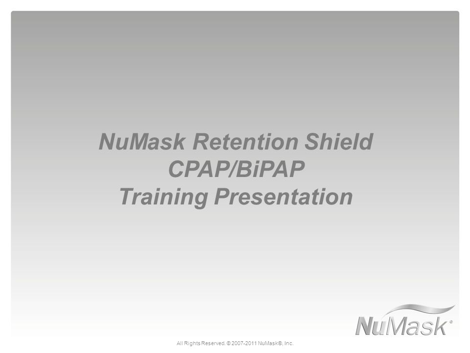 NuMask Retention Shield CPAP/BiPAP Training Presentation All Rights Reserved.