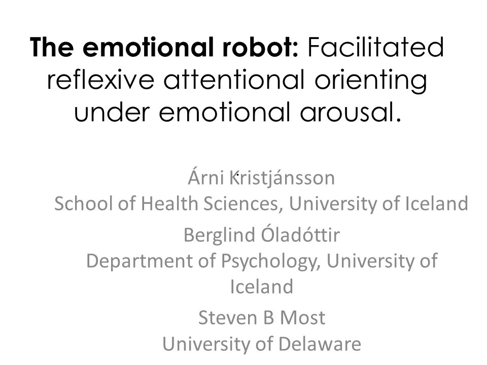 The emotional robot: Facilitated reflexive attentional orienting under emotional arousal..