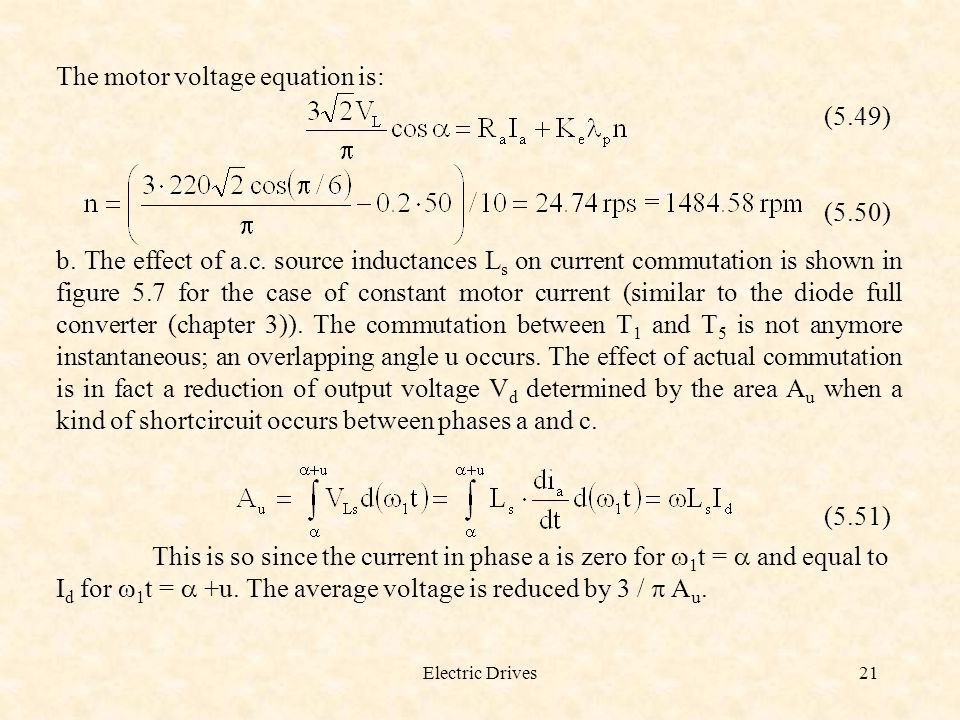 Electric Drives21 The motor voltage equation is: (5.49) (5.50) b. The effect of a.c. source inductances L s on current commutation is shown in figure
