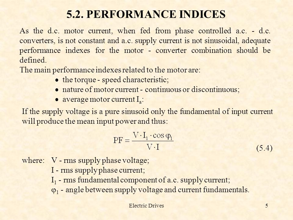 5 5.2. PERFORMANCE INDICES As the d.c. motor current, when fed from phase controlled a.c. - d.c. converters, is not constant and a.c. supply current i