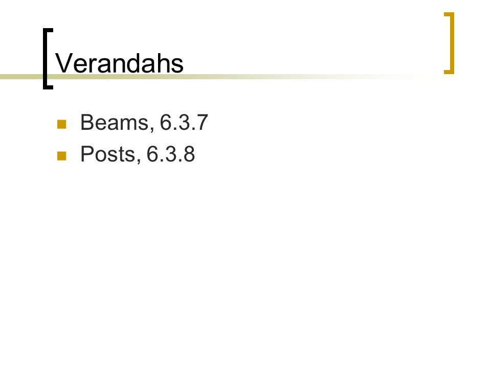 Verandahs Beams, 6.3.7 Posts, 6.3.8