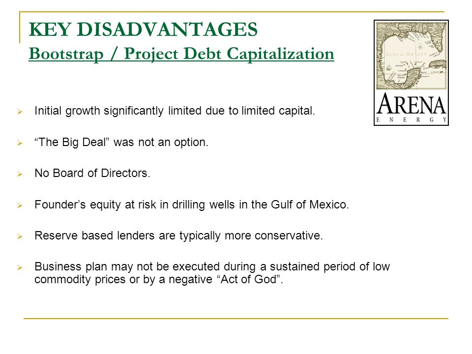 KEY DISADVANTAGES Bootstrap / Project Debt Capitalization  Initial growth significantly limited due to limited capital.