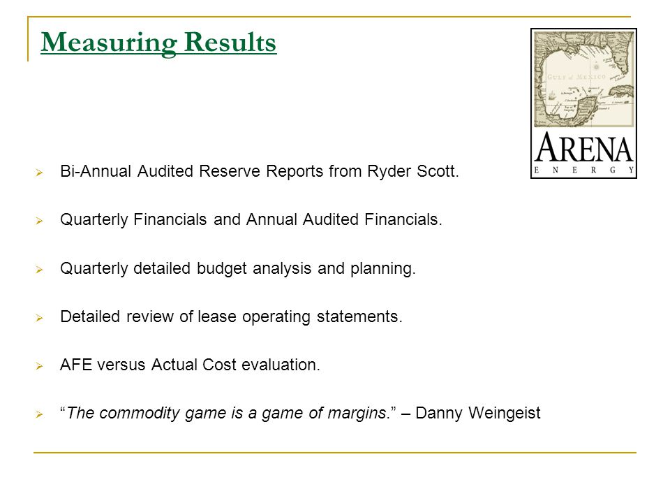 Measuring Results  Bi-Annual Audited Reserve Reports from Ryder Scott.