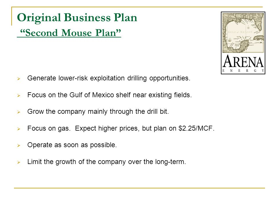 Original Business Plan Second Mouse Plan  Generate lower-risk exploitation drilling opportunities.