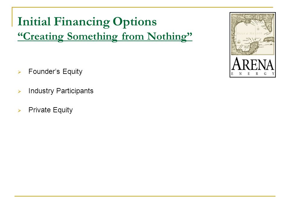 Initial Financing Options Creating Something from Nothing  Founder's Equity  Industry Participants  Private Equity