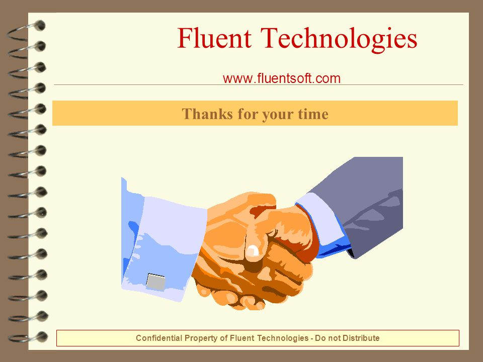 . Fluent Technologies www.fluentsoft.com Thanks for your time Confidential Property of Fluent Technologies - Do not Distribute