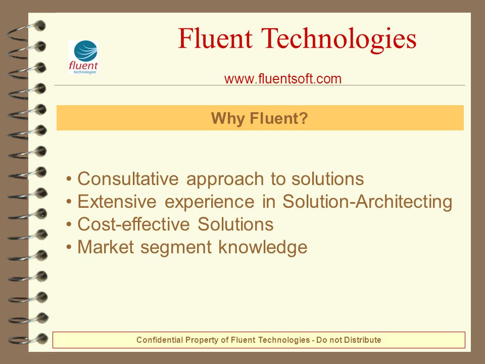 Consultative approach to solutions Extensive experience in Solution-Architecting Cost-effective Solutions Market segment knowledge Fluent Technologies