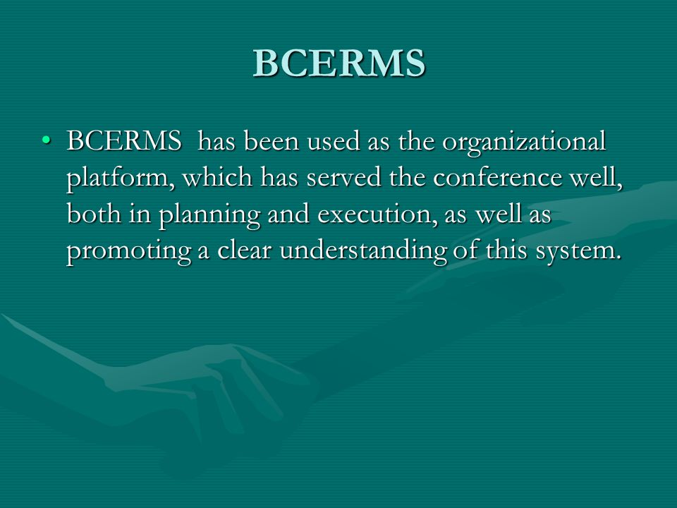 BCERMS BCERMS has been used as the organizational platform, which has served the conference well, both in planning and execution, as well as promoting a clear understanding of this system.BCERMS has been used as the organizational platform, which has served the conference well, both in planning and execution, as well as promoting a clear understanding of this system.