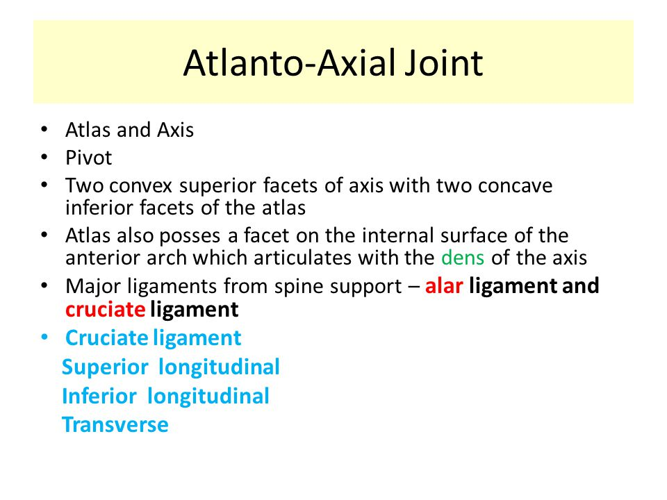 Atlanto-Axial Joint Atlas and Axis Pivot Two convex superior facets of axis with two concave inferior facets of the atlas Atlas also posses a facet on