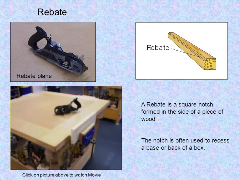 Rebate Rebate plane A Rebate is a square notch formed in the side of a piece of wood.