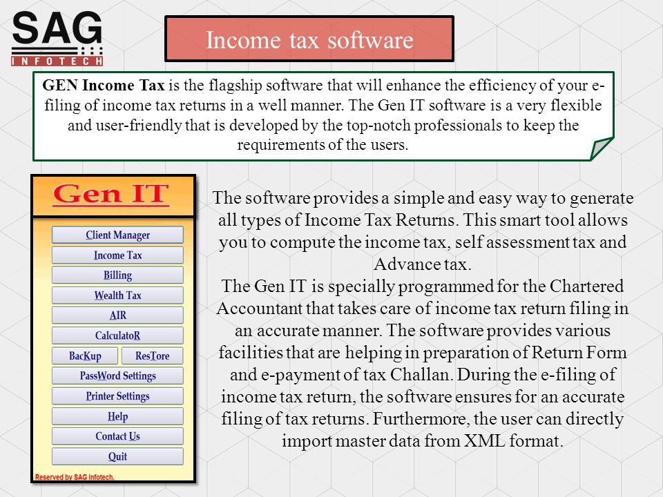 Income tax software GEN Income Tax is the flagship software that will enhance the efficiency of your e- filing of income tax returns in a well manner.