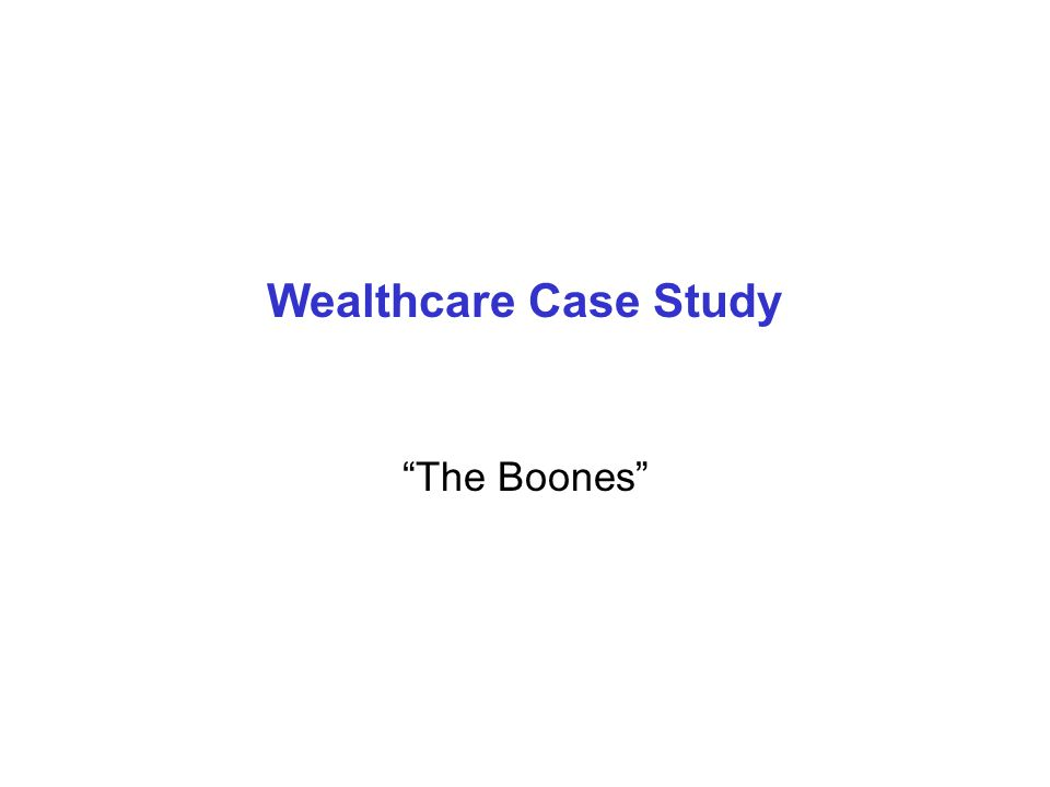 Wealthcare Case Study The Boones