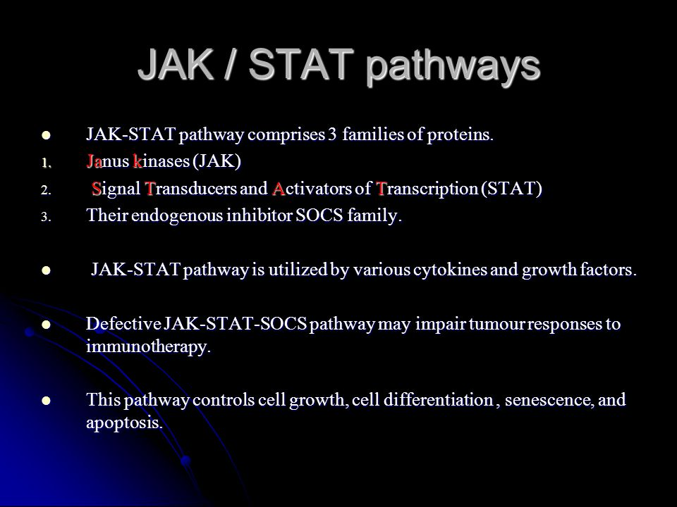 JAK / STAT pathways JAK-STAT pathway comprises 3 families of proteins. JAK-STAT pathway comprises 3 families of proteins. 1. Janus kinases (JAK) 2. Si