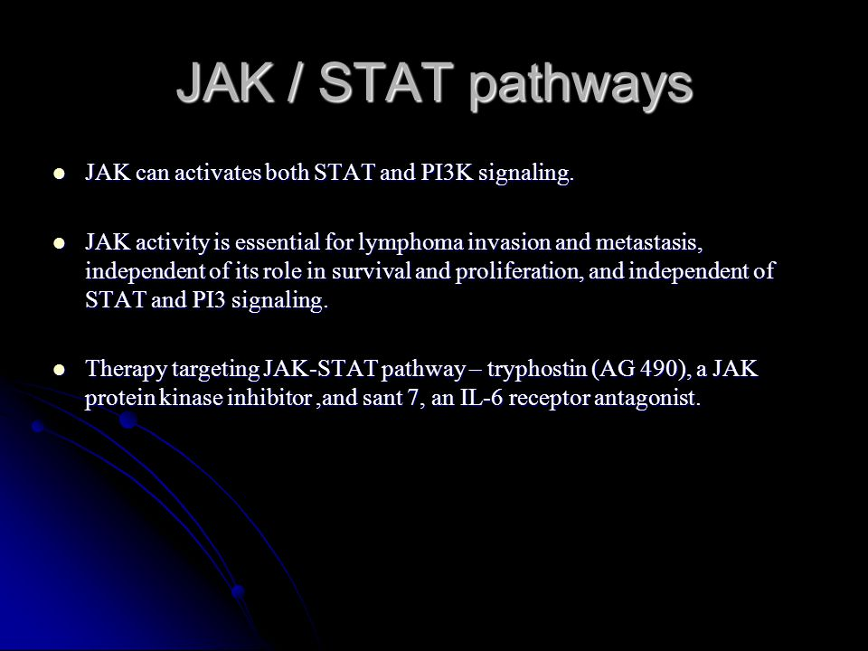 JAK / STAT pathways JAK can activates both STAT and PI3K signaling. JAK can activates both STAT and PI3K signaling. JAK activity is essential for lymp