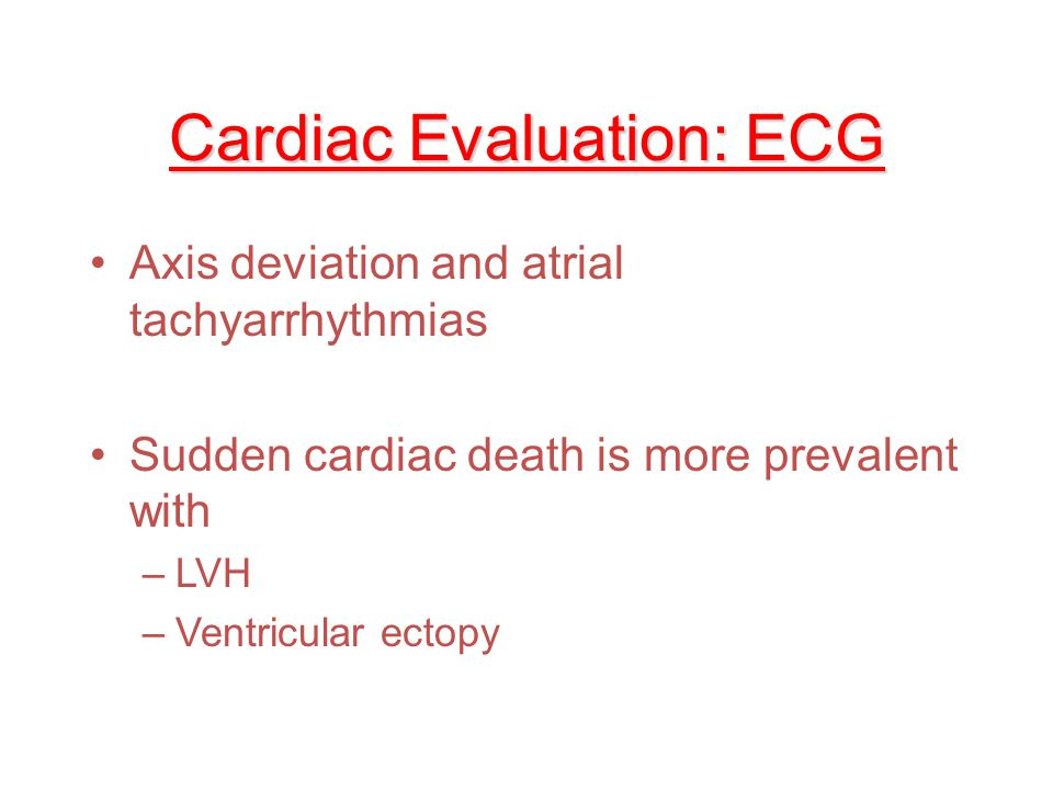 Cardiac Evaluation: ECG Investigate ischemic changes or evidence of coronary artery disease Low voltage ECG –Excess overlying tissue Underestimate LVH