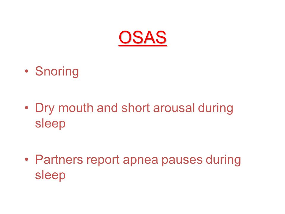 OSAS Definition –10 seconds or more of total cessation of airflow despite respiratory efforts Clinically relevant –5 episodes per hour –30 episodes per night