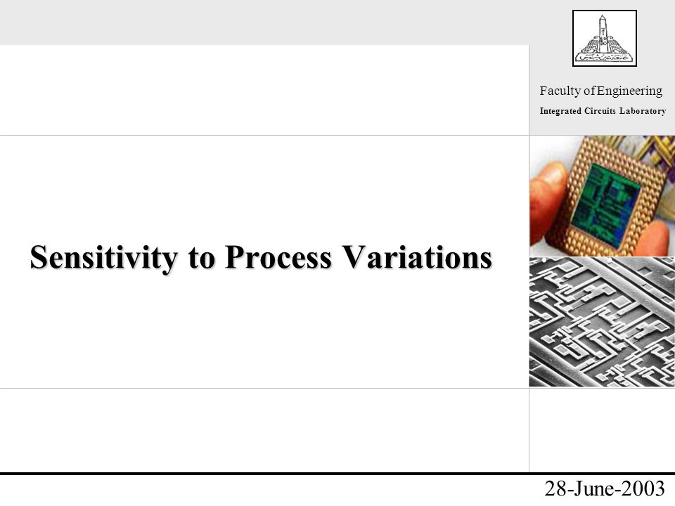 - Faculty of Engineering Integrated Circuits Laboratory 28-June-2003 Sensitivity to Process Variations