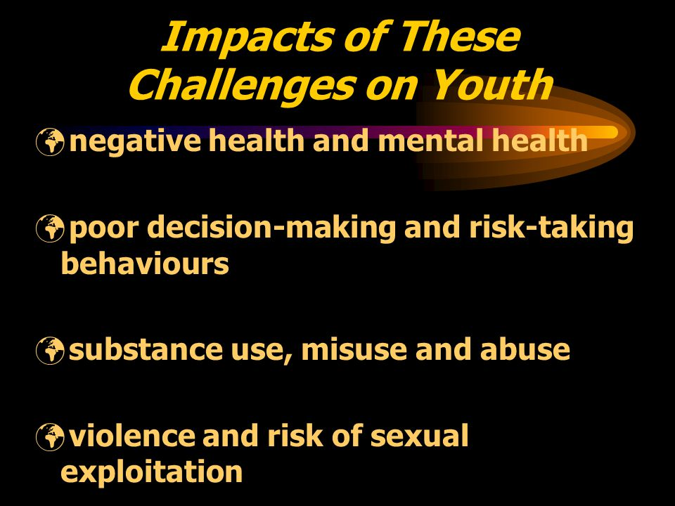 Challenges Facing Youth half of all young men have been involved in a fight isolation and lack of social support pressure to succeed alienation from work, school, and family