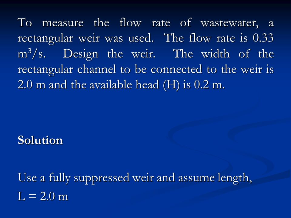 To measure the flow rate of wastewater, a rectangular weir was used.