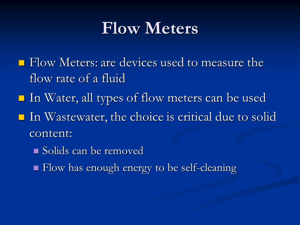 Flow Meters Flow Meters: are devices used to measure the flow rate of a fluid Flow Meters: are devices used to measure the flow rate of a fluid In Wat