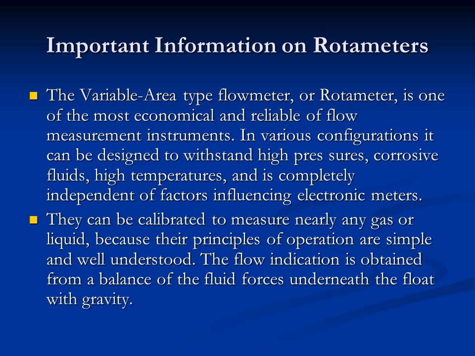 Important Information on Rotameters The Variable-Area type flowmeter, or Rotameter, is one of the most economical and reliable of flow measurement ins
