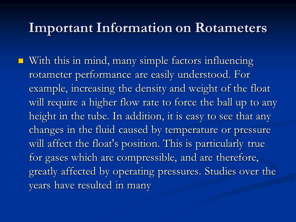Important Information on Rotameters With this in mind, many simple factors influencing rotameter performance are easily understood.