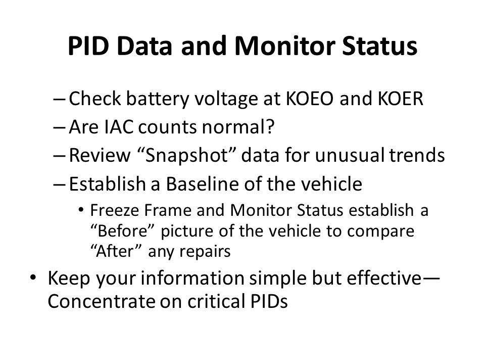 "– Check battery voltage at KOEO and KOER – Are IAC counts normal? – Review ""Snapshot"" data for unusual trends – Establish a Baseline of the vehicle Fr"