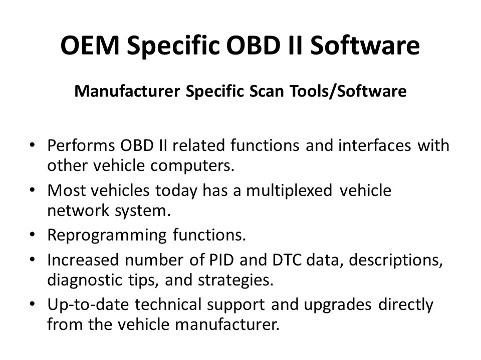 OEM Specific OBD II Software Performs OBD II related functions and interfaces with other vehicle computers. Most vehicles today has a multiplexed vehi