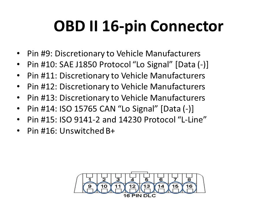 "Pin #9: Discretionary to Vehicle Manufacturers Pin #10: SAE J1850 Protocol ""Lo Signal"" [Data (-)] Pin #11: Discretionary to Vehicle Manufacturers Pin"