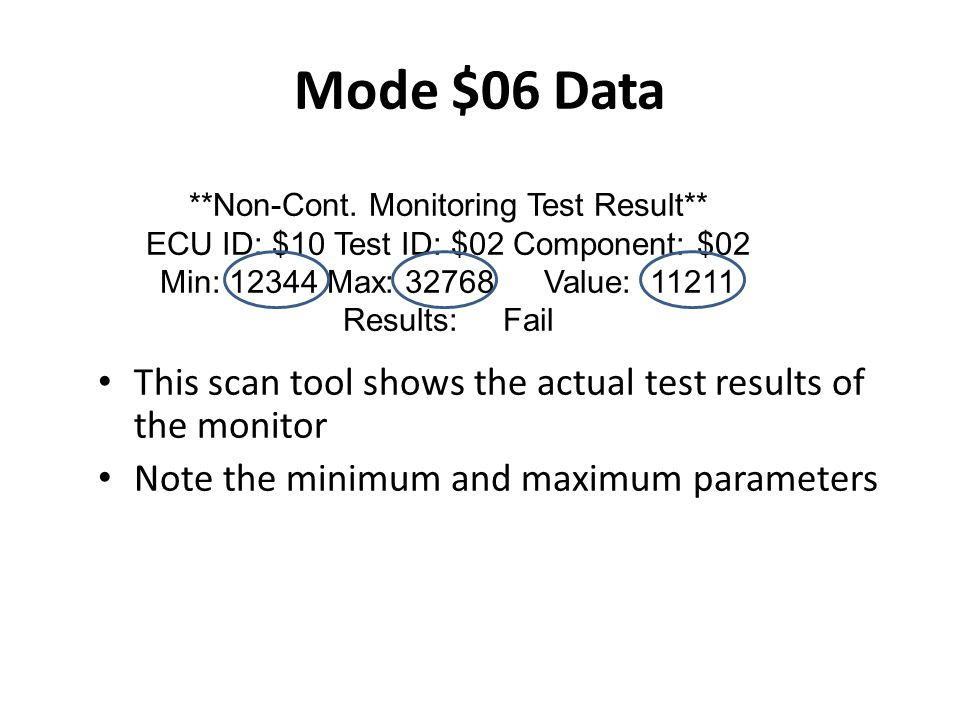 Mode $06 Data This scan tool shows the actual test results of the monitor Note the minimum and maximum parameters **Non-Cont. Monitoring Test Result**