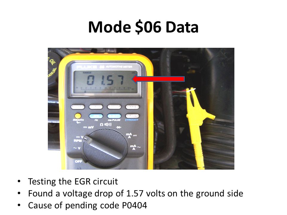 Mode $06 Data Testing the EGR circuit Found a voltage drop of 1.57 volts on the ground side Cause of pending code P0404