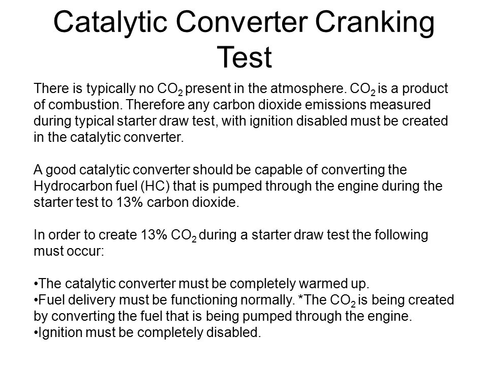 Catalytic Converter Cranking Test There is typically no CO 2 present in the atmosphere. CO 2 is a product of combustion. Therefore any carbon dioxide