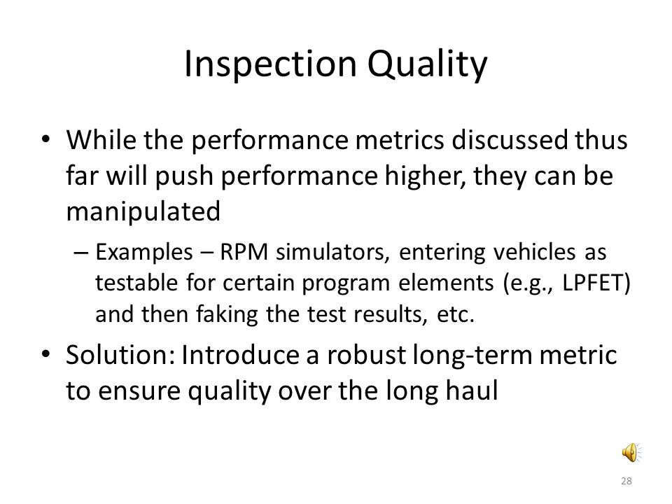 Inspection Quality While the performance metrics discussed thus far will push performance higher, they can be manipulated – Examples – RPM simulators,