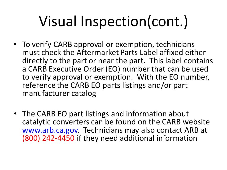 Visual Inspection(cont.) To verify CARB approval or exemption, technicians must check the Aftermarket Parts Label affixed either directly to the part