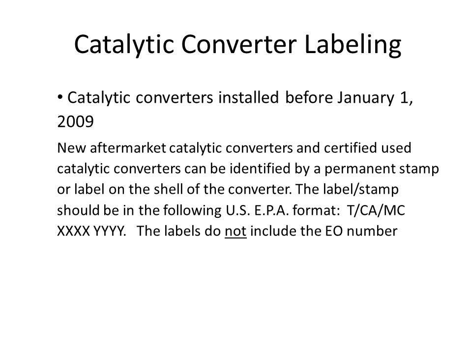 Catalytic Converter Labeling Catalytic converters installed before January 1, 2009 New aftermarket catalytic converters and certified used catalytic c