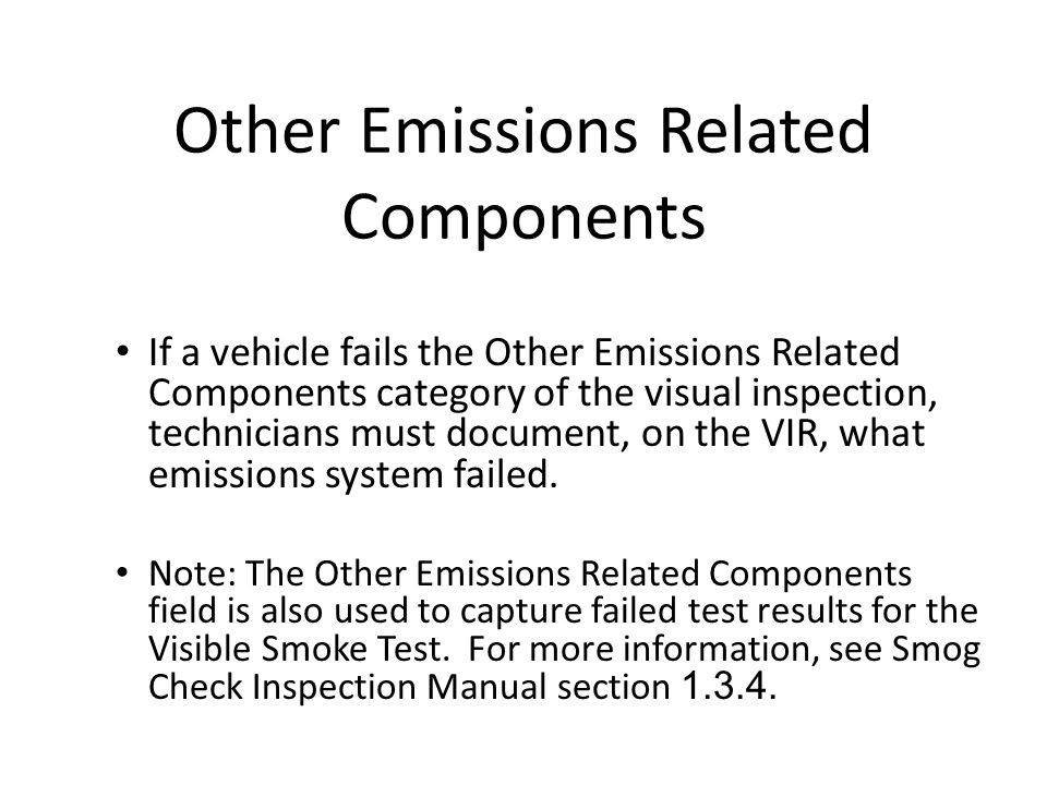 Other Emissions Related Components If a vehicle fails the Other Emissions Related Components category of the visual inspection, technicians must docum