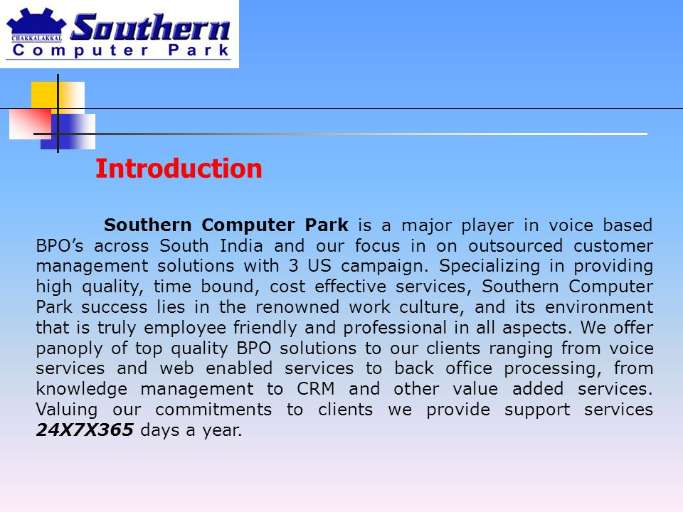 Introduction Southern Computer Park is a major player in voice based BPO's across South India and our focus in on outsourced customer management solutions with 3 US campaign.
