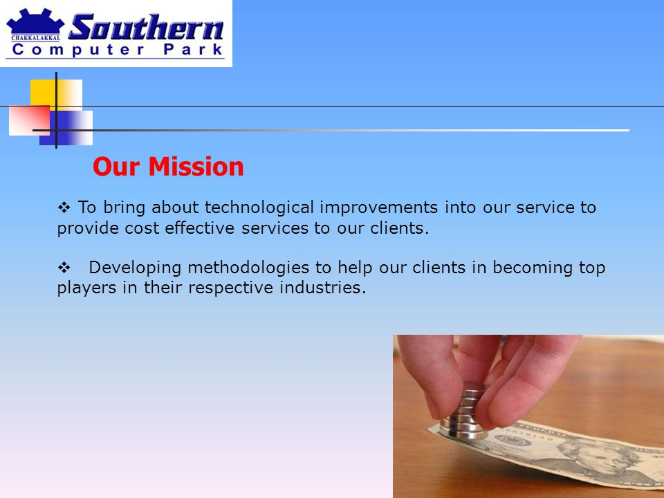 Our Mission  To bring about technological improvements into our service to provide cost effective services to our clients.